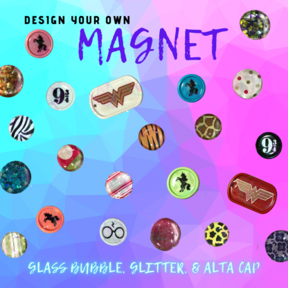 CUSTOM DESIGN YOUR OWN MAGNET