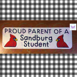 PROUD PARENT OF A SANDBURG STUDENT BY CR8TIVE RELEASE GIFTS