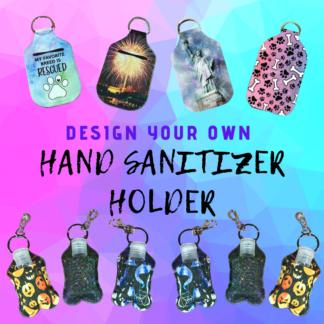 DESIGN YOUR OWN HAND SANITIZER HOLDER