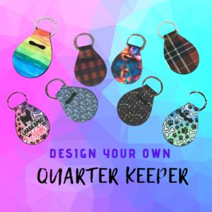 DESIGN YOUR OWN QUARTER KEEPER